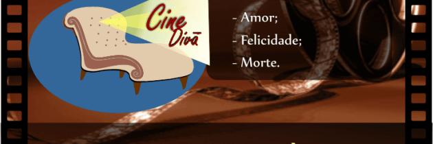 Cine Divã tratará sobre Felicidade, Amor e Morte, neste domingo