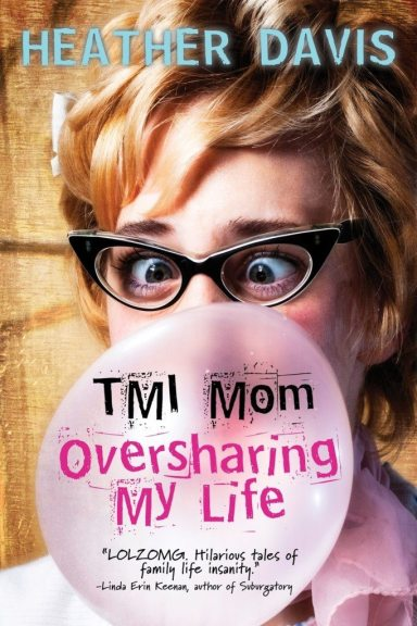 TMI Mom--Oversharing My Life