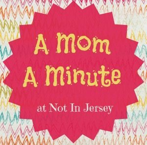 A Mom A Minute--Not In Jersey!!