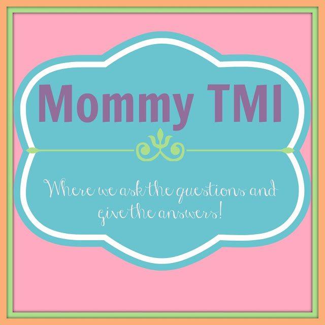 Mommy TMI!!