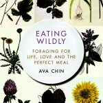 Forever In Our Hearts: Eating Wildly – Foraging for Life, Love and the Perfect Meal