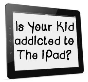 Is Your Kid Addicted to the iPad