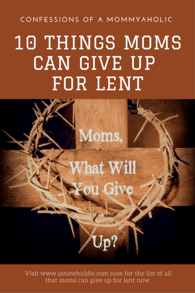 10 Things Moms Can Give Up For Lent