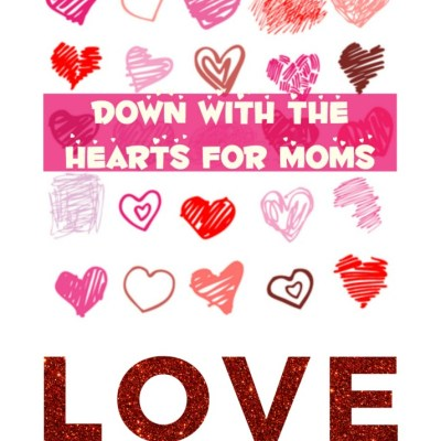 Down with Hearts for Moms