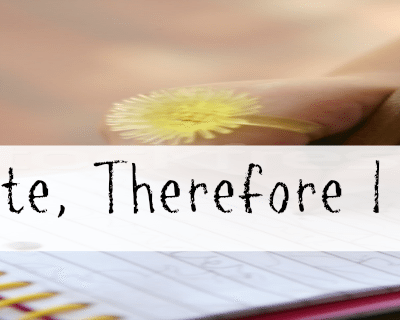 I write, therefore I am