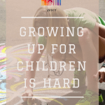 Why Growing Up For Children Is Hard To Do Now