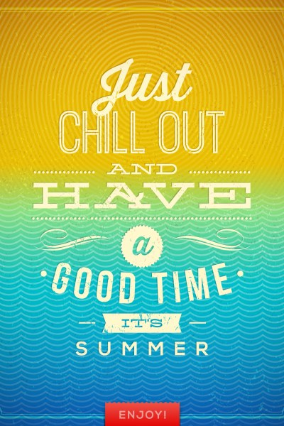 Just Chill Out and Have a Good Time, It's Summer