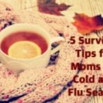 5 Survival Tips for Moms for Cold and Flu Season