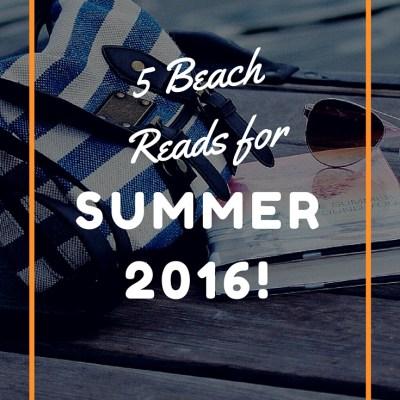5 Beach Reads for Summer 2016