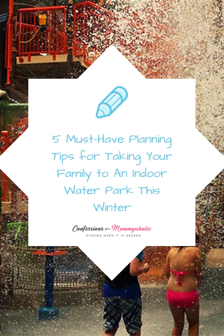 5 Must-Have Planning Tips for Taking Your Family to An Indoor Water Park This Winter