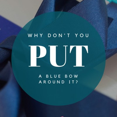 Why Don't You Tie A Blue Bow Around It?
