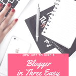 How NOT to Hire A Blogger in Three Easy Steps