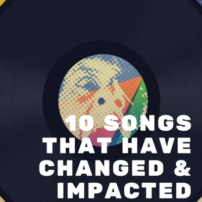 10 SONGS That HAVE Changed & Affected MY LIFE