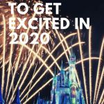 5 Things To Get Excited About Arriving in 2020 at Walt Disney World