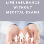 What to Know About Getting Life Insurance Without Medical Exams