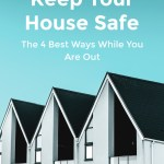 The 4 Best Ways To Keep Your House Safe While You Are Out