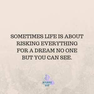 Sometimes life is about risking everything for a dream no one but you can see.