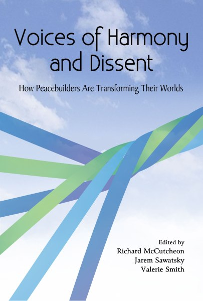 Voices of Harmony and Dissent: How Peacebuilders are Transforming Their Worlds