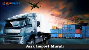 Keuntungan Memakai Jasa Import Murah dan Tips Memilihnya