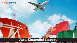 Tips dan Kelebihan Jasa Ekspedisi Pengiriman Barang Import