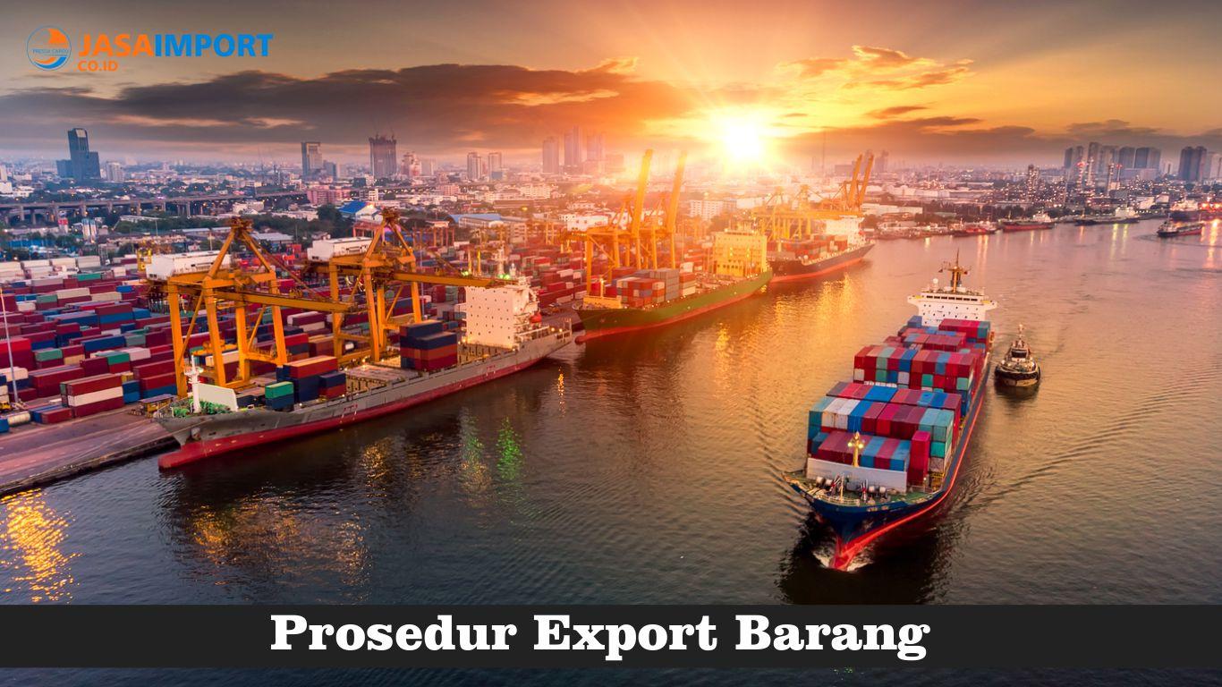 Prosedur dan Cara Eksport serta Tips Menjadi Eksportir yang Benar