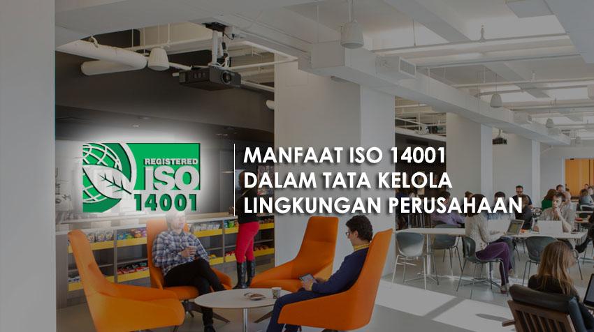 MANFAAT ISO 14001 DALAM TATA KELOLA LINGKUNGAN PERUSAHAAN
