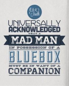È una verità universalmente riconosciuta che un Pazzo in possesso di una Cabina Blu debba avere bisogno di una Compagna.