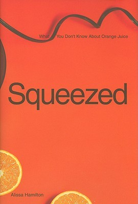 Squeezed: What You Don't Know About Orange Juice Book Cover