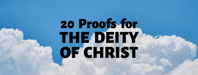 20 Proofs for the Deity of Christ
