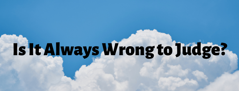 Is It Always Wrong to Judge?