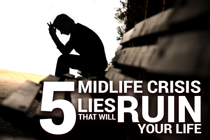 5 Midlife Crisis Lies that Will Ruin Your Life |