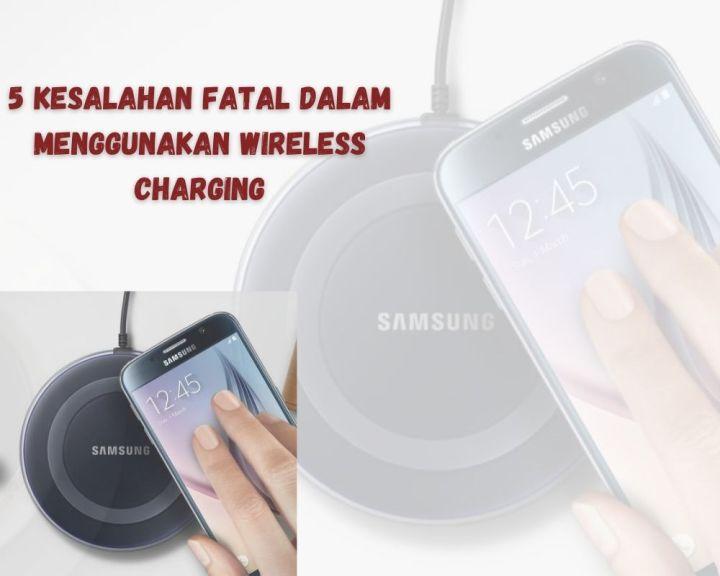 5 Kesalahan Fatal Dalam Menggunakan Wireless Charging