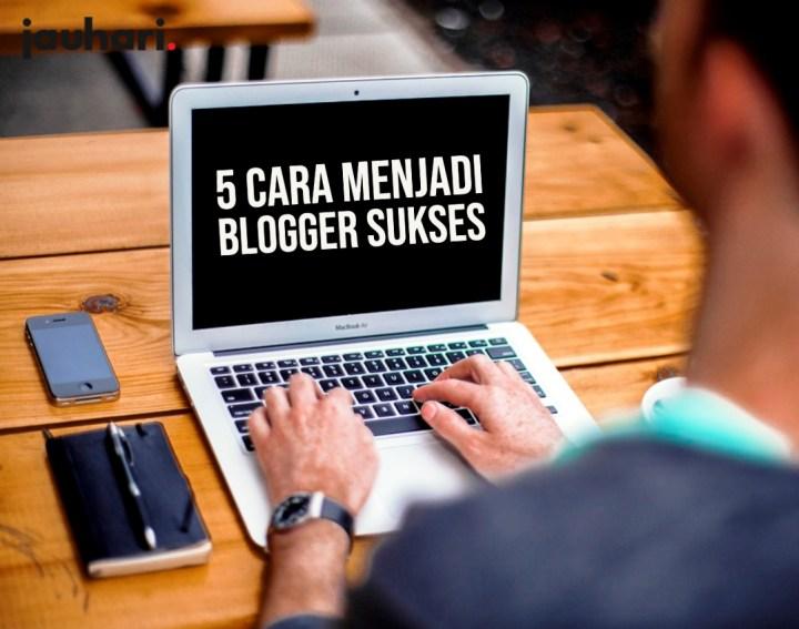 5 Cara Menjadi Blogger Sukses 1