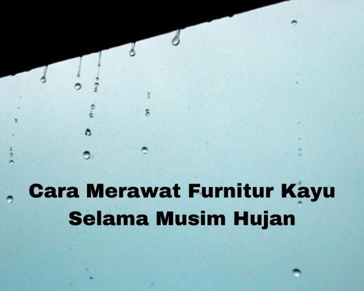 Cara Merawat Furnitur Kayu Selama Musim Hujan (1)
