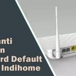 Cara Ganti User Dan Password Default Modem Indihome