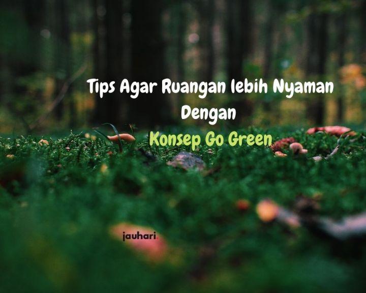 Tips Agar Ruangan Lebih Nyaman Dengan Konsep Go Green (1)