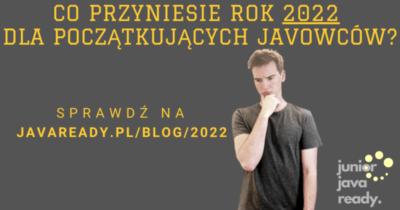 Co przyniesie rok 2022 dla początkujących Javowców?