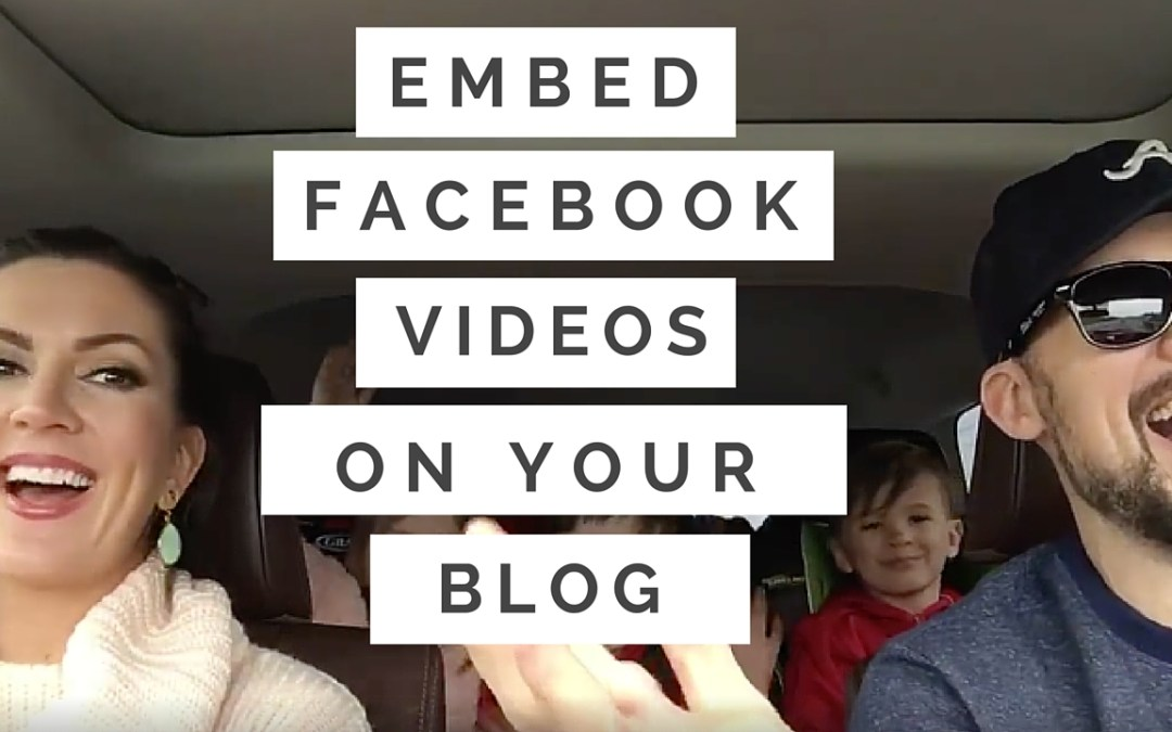 How To Embed Facebook Videos On Your Blog