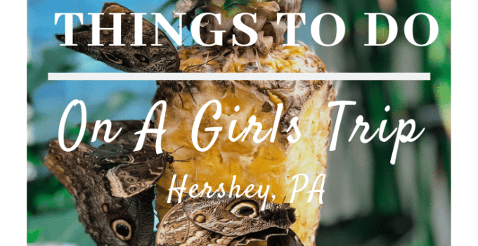 Top 10 Things You Must Do In Hershey, PA | On A Girls Trip