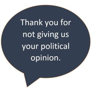 Thank You for Not Giving Us Your Political Opinions