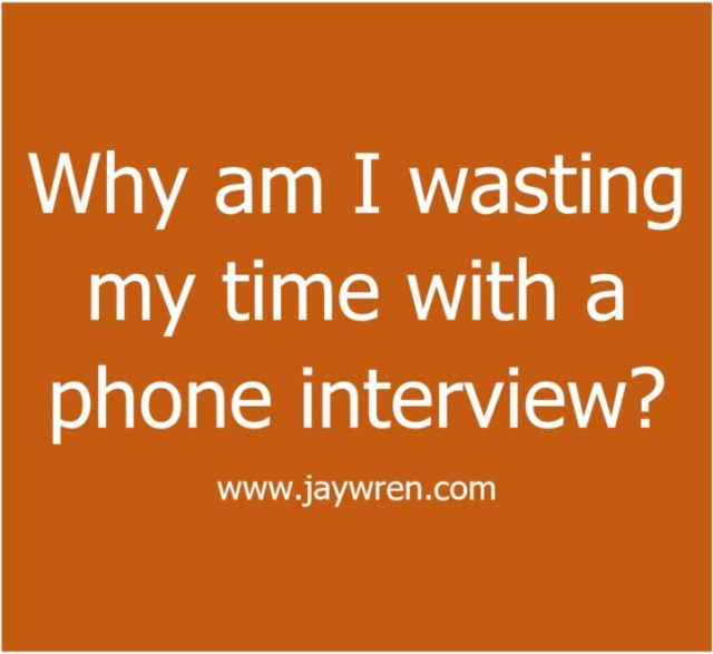Phone Interviews: Are they a waste of time? Why am I wasting my time with a phone interview?