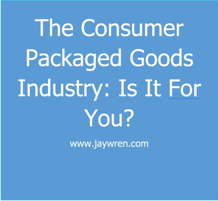 The Consumer Packaged Goods Industry: Is It For You?