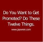 Do You Want to Get Promoted? Do These Twelve Things.