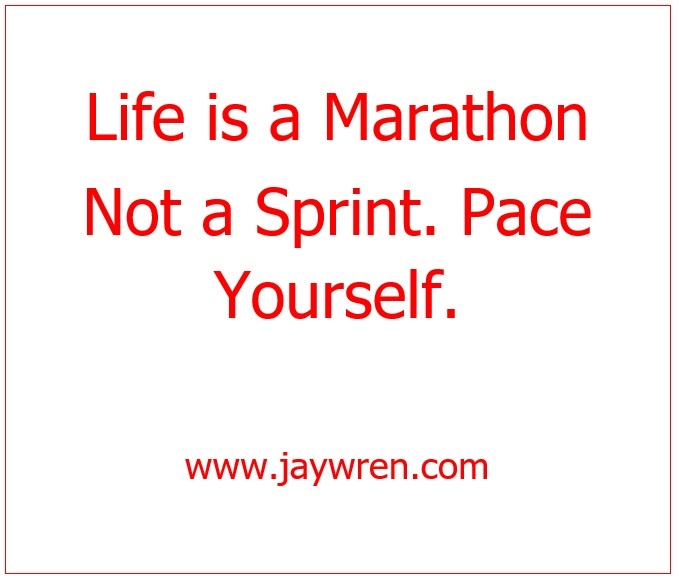 Mental and Emotional Burnout: Life is a Marathon Not a Sprint. Pace Yourself. www.jaywren