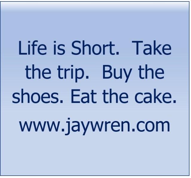 Enjoy Life. Life is Short