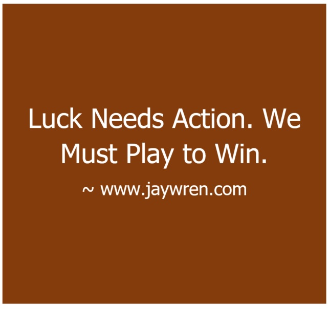 Luck Needs Action
