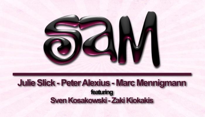 SAM – Julie Slick / Peter Alexius / Marc Mennigmann