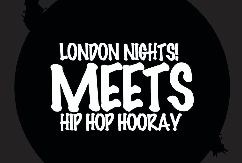London Nights! –  HIP HOP HOORAY PART TWO!