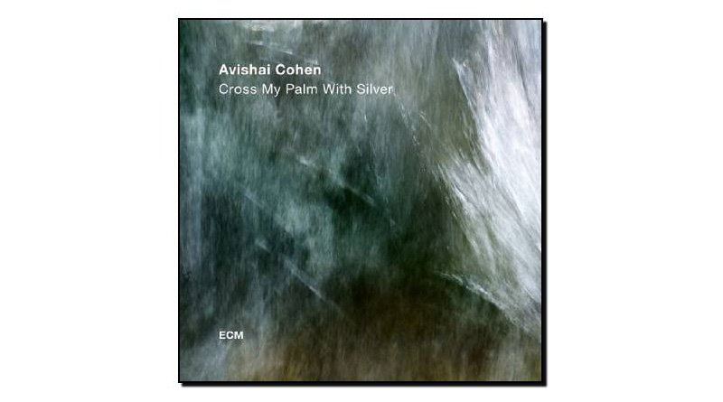 Avishai Cohen - Cross My Palm With Silver