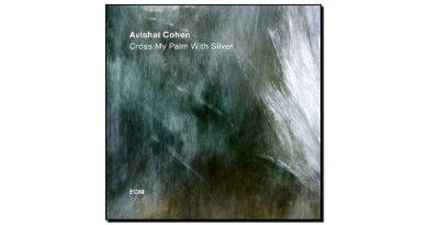 Avishai Cohen - Cross My Palm With Silver